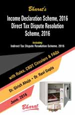 INCOME DECLARATION SCHEME, 2016                       DIRECT TAX DISPUTE RESOLUTION SCHEME, 2016 including Indirect Tax Dispute Resolution Scheme, 2016