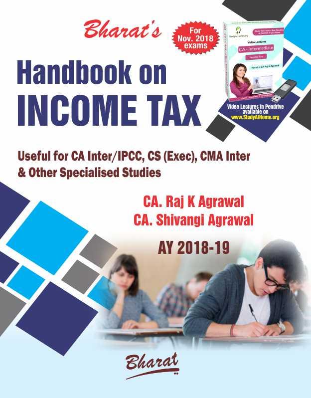Handbook on INCOME TAX (A.Y. 2018-2019) (For CA Inter-Nov. 2018) by CA. Raj K Agrawal CA. Shivangi Agrawal
